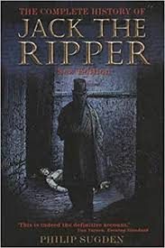 The Complete History of <b>Jack the Ripper</b>: Philip Sugden ...