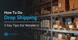 How to Do <b>Drop Shipping</b>: <b>3</b> Keys for Retailers