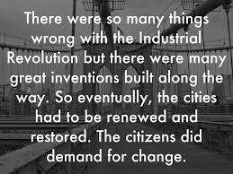 industrial revolution by ahernandezrobles since they wanted so many things processed at the same time they hired young children that were seven and a little older the factory conditions were