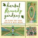 <b>Herbal</b> Remedy Gardens: 38 Plans for Your Health & <b>Well</b>-<b>being</b> ...
