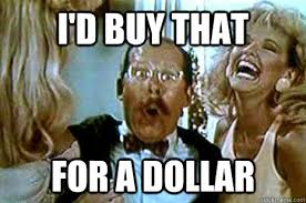 I'd Buy That For a Dollar - Id Buy That For A Dollar! - quickmeme via Relatably.com