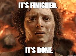 It's finished. It's done. - Finished Frodo - quickmeme via Relatably.com
