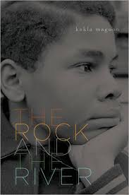 The Rock and the River by Kekla Magoon. Synopsis: The Rock and the River is Kekla Magoon's poignant debut novel about an African-American boy's search for ... - rockriver