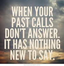 Forget The Past Quotes & Sayings | Forget The Past Picture Quotes via Relatably.com
