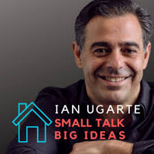 Small Talk Big Ideas with Ian Ugarte