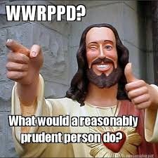Meme Maker - WWRPPD? What would a reasonably prudent person do ... via Relatably.com