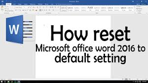 how reset microsoft office word to default setting how reset microsoft office word 2016 to default setting
