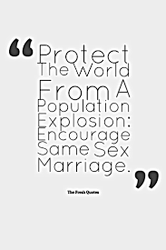 population quotes population control slogans quotes wishes population slogans protect the world from a population explosion encourage same sex marriage