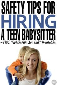 over id eacute er om jobs hiring teens p aring  safety tips for hiring a teen babysitter while we are out printable