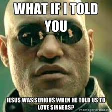 love-sinners-jesus-meme-funny-serious | BadBreedBadBlog via Relatably.com
