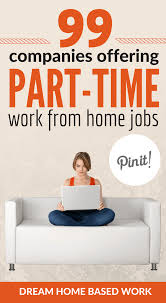 companies offering part time work at home jobs prefer a part time work from home job this amazing list of 99 part