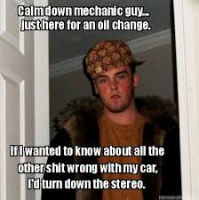 Meme Maker - Calm down mechanic guy... just here for an oil change ... via Relatably.com