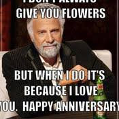 thumb_the-most-interesting-man-in-the-world-meme-generator-i-don-t-always-give-you-flowers-but-when-i-do-it-s-because-i-love-you-happy-anniversary-881982.jpg via Relatably.com