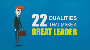 qualities that make a great leader 22 qualities that make a great leader