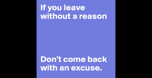 if you leave out a reason don t come back an excuse if you leave out a reason don t come back an excuse post by nellyaf8 on boldomatic