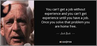 jack buck quote you can  t get a job out experience and you  you can39t get a job out experience and you can39t get experience