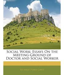 social work essays on the meeting ground of doctor and social social work essays on the meeting ground of doctor and social worker