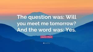 lauren oliver quote the question was will you meet me tomorrow lauren oliver quote the question was will you meet me tomorrow and
