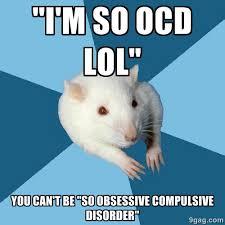 "I'm so ocd lol"" you can't be ""so obsessive compulsive disorder ... via Relatably.com"