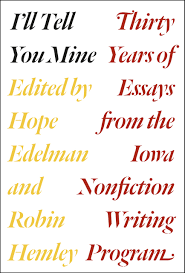 i ll tell you mine thirty years of essays from the iowa edited