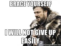Brace yourself I will not give up easily - Brace yourself | Meme ... via Relatably.com