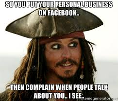 SO YOU PUT YOUR PERSONAL BUSINESS ON FACEBOOK.. THEN COMPLAIN WHEN ... via Relatably.com