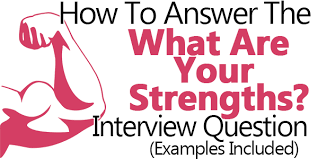 What Are Your Strengths (and Weaknesses)? - Example Answers Included what-are-your-strengths