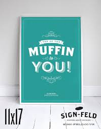 Top of the Muffin to You Kitchen Poster Seinfeld by Signfeld via Relatably.com