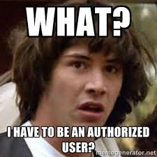 What? I have to be an authorized user? - Conspiracy Keanu | Meme ... via Relatably.com