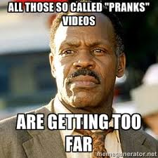 "all those so called ""pranks"" videos are getting too far - I'm ... via Relatably.com"