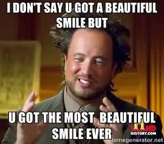 I don't say u got a beautiful smile but u got the most beautiful ... via Relatably.com