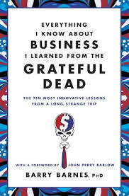 Everything I Know About Business I Learned from the <b>Grateful Dead</b> ...