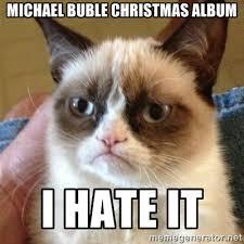 Michael Buble Christmas album I hate it - Grumpy Cat | Meme Generator via Relatably.com