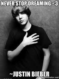 Never Stop dreaming <3 ~Justin Bieber - Justin | Meme Generator via Relatably.com