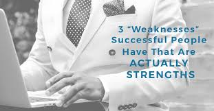 3 weaknesses successful people have that are actually strengths 3 weaknesses successful people have that are actually strengths sergio zambrano pulse linkedin