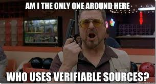 Am I the only one around here WHO USES VERIFIABLE SOURCES ... via Relatably.com