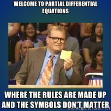welcome to partial differential equations where the rules are made ... via Relatably.com