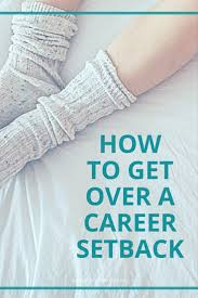 how to get over a career setback career chronicles have you had a career setback don t know how to move forward