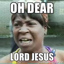 Oh dear Lord Jesus - Sweet Brown Meme | Meme Generator via Relatably.com