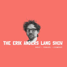 The Erik Anders Lang Show: Golf - Travel - Comedy