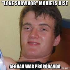"lone survivor"" movie is just afghan war propoganda - Baked Guy ... via Relatably.com"