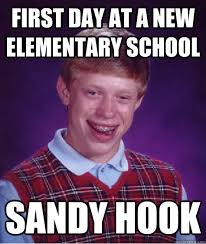 first day at a new elementary school Sandy hook - Bad Luck Brian ... via Relatably.com