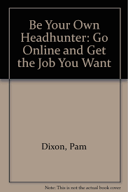 be your own headhunter online get the job you want using the be your own headhunter online get the job you want using the information superhighway pam dixon 9780679761938 com books