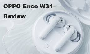 <b>OPPO Enco W31 TWS</b> Review: True Wireless Stereo with the ...