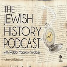 The Jewish History Podcast - With Rabbi Yaakov Wolbe