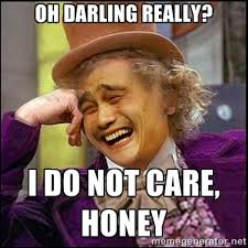oh darling really? i do not care, honey - yaowonkaxd | Meme Generator via Relatably.com