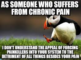 As Someone Who Suffers From Chronic Pain on Memegen via Relatably.com