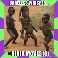 Careless Whisper... =Ninja Moves101 - african kids dancing | Meme ... via Relatably.com