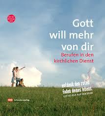 Heinrich-Maria Burkard / Dieter Eckmann / Eckhard Raabe / Karin Schieszl-Rathgeb (Hg.) - Gott will mehr von dir - Berufen in den ... - 978-3-7966-1335-7