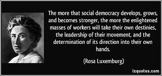 The more that social democracy develops, grows, and becomes ...